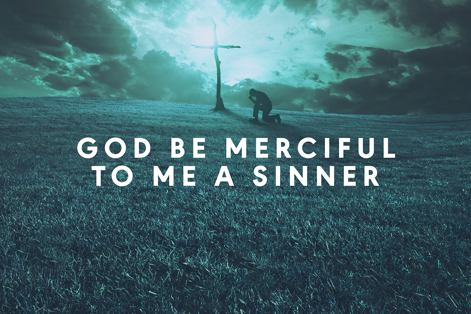 God be merciful to me a sinner
